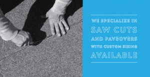We Specialize in Saw Cuts and Paveovers with Custom Sizing Available